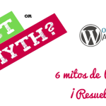 6 Mitos Comunes de WordPress…¡Resueltos!