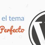 La Guía EXACTA para elegir el tema perfecto de tu Web en WordPress (Actualizado para 2016)