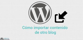Cómo importar contenido de otro blog de WordPress