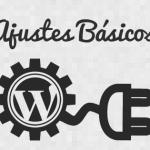 5 Ajustes Básicos Que No Pueden Faltar en WordPress